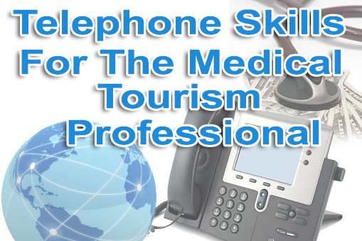 Telephone Skills for the Medical Tourism Professional