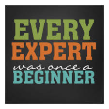 Every expert was once a beginner
